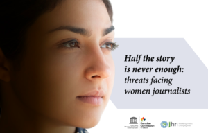 Read more about the article HALF THE STORY IS NEVER ENOUGH: Threats Facing Women Journalists